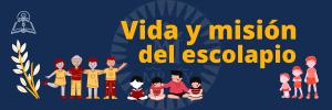 Vida y misión del escolapio